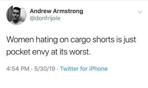 Dank, Iphone, and Twitter: Andrew Armstrong  @donfrijole  Women hating on cargo shorts is just  pocket envy at its worst.  4:54 PM 5/30/19 Twitter for iPhone