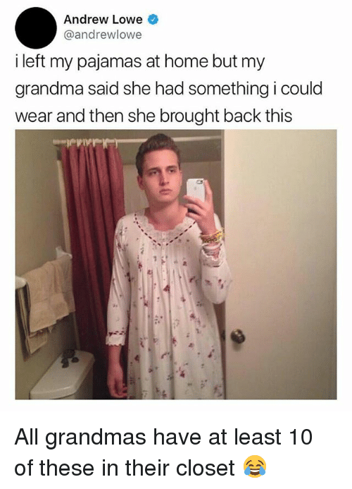 Grandma, Memes, and Home: Andrew Lowe  @andrewlowe  i left my pajamas at home but my  grandma said she had something i could  wear and then she brought back this  2. All grandmas have at least 10 of these in their closet 😂
