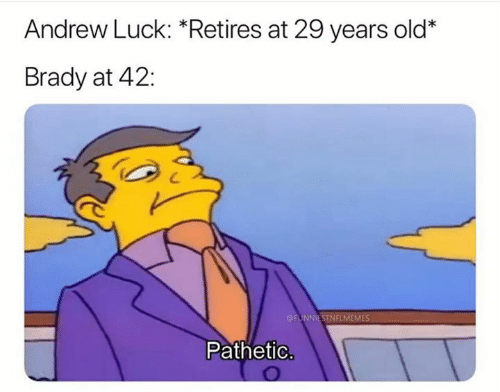 Andrew Luck, Nfl, and Old: Andrew Luck: *Retires at 29 years old*  Brady at 42:  FUNNIESTNFLMEMES  Pathetic.