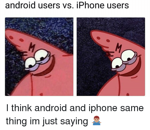 Android, Funny, and Iphone: android users vs. iPhone users I think android and iphone same thing im just saying 🤷🏽‍♂️