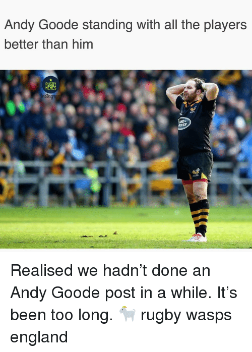 England, Memes, and Rugby: Andy Goode standing with all the players  better than him  RUGBY  MEMES  ns  OVER Realised we hadn't done an Andy Goode post in a while. It's been too long. 🐐 rugby wasps england