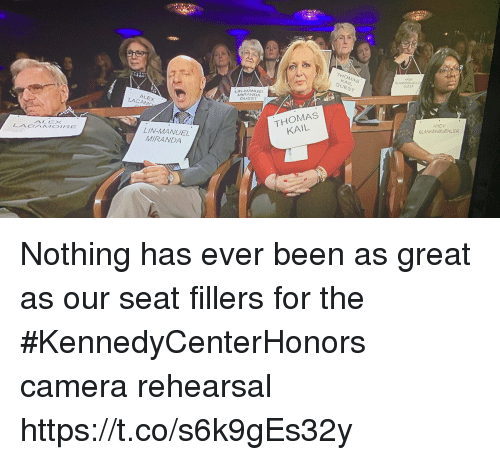 Memes, Camera, and Been: ANDY  LANKENDUEHL  GUEST  ST  i.İN. MANU Er  MIRANOA  GUEST  LACAM  ALEX  THOMAS  KAIL  ANDY  BLANKENBUEHLER  LIN-MANUEL  MIRANDA Nothing has ever been as great as our seat fillers for the #KennedyCenterHonors camera rehearsal https://t.co/s6k9gEs32y