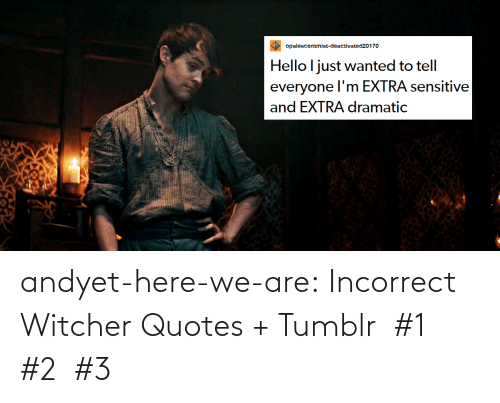 Https: andyet-here-we-are:    Incorrect Witcher Quotes + Tumblr  #1  #2  #3
