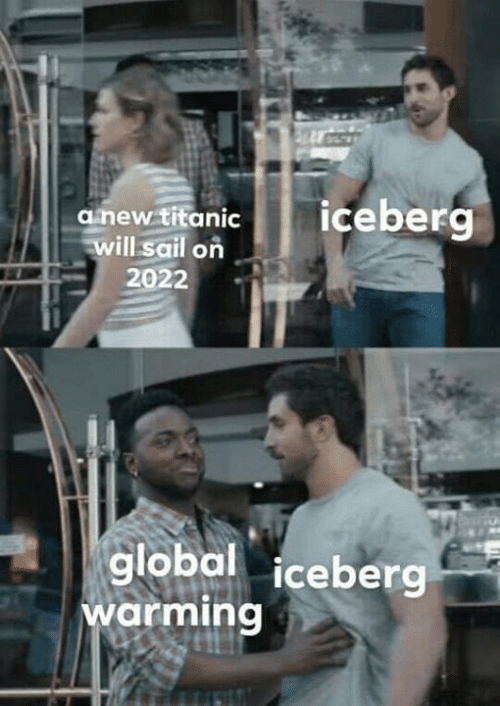 Memes, 🤖, and Iceberg: anew titaniccebe  ill sail on  2022  global iceberg  warming