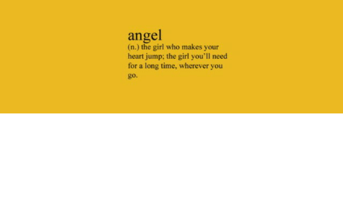Angel, Girl, and Heart: angel  (n.) the girl who makes your  heart jump; the girl you'll need  for a long time, wherever you  go.
