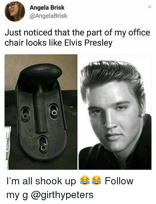 Memes, Office, and Chair: Angela Brisk  @AngelaBrisk  Just noticed that the part of my office  chair looks like Elvis Presley I'm all shook up 😂😂 Follow my g @girthypeters