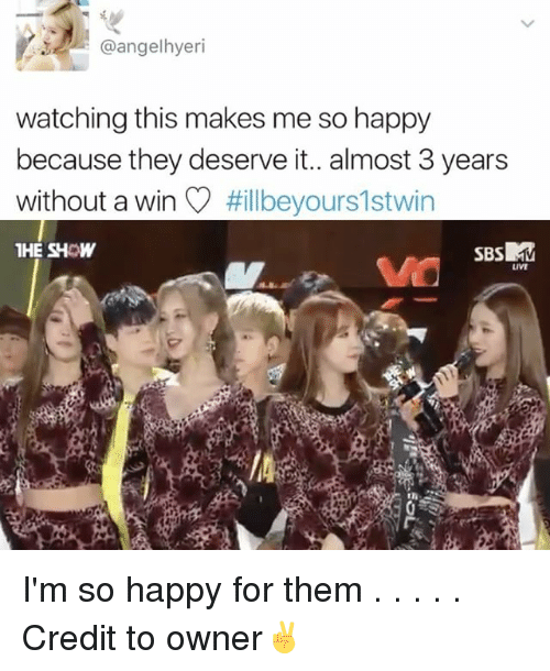 Memes, Happy, and 🤖: @angelhyeri  watching this makes me so happy  because they deserve it.. almost 3 years  without a win  Hillbeyours1stwin  THE SHOW  SBs MM  LIVI I'm so happy for them . . . . . Credit to owner✌