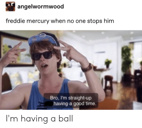 Tumblr, Good, and Mercury: angelwormwood  freddie mercury when no one stops him  Bro, I'm straight-up  having a good time. I'm having a ball