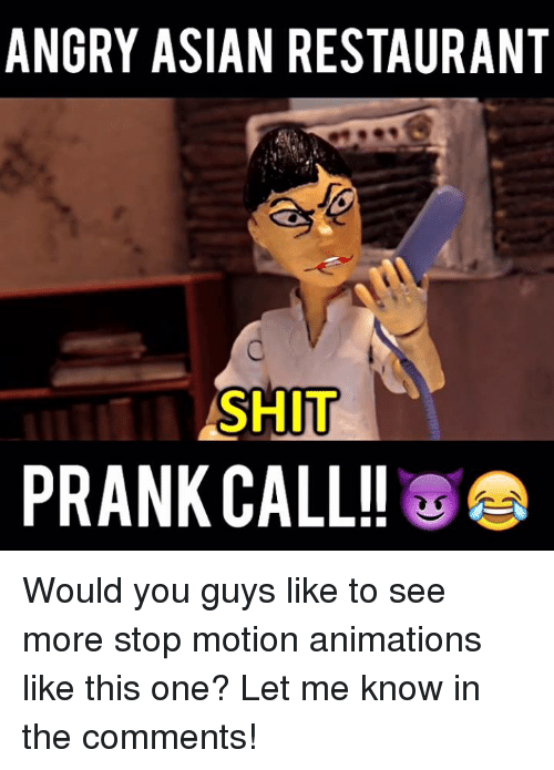 Asian, Memes, and 🤖: ANGRY ASIAN RESTAURANT  SHIT  PRANK CALL!! Would you guys like to see more stop motion animations like this one? Let me know in the comments!