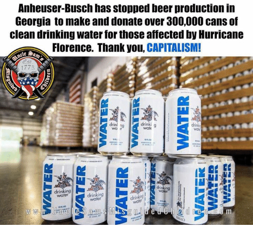 Beer, Drinking, and Thank You: Anheuser-Busch has stopped beer production in  Georgia to make and donate over 300,000 cans of  clean drinking water for those affected by Hurricane  Florence. Thank you, CAPITALISM!  ESt  1775  drinl ng  drinki g  wa f  drinking  water  drinking  1m