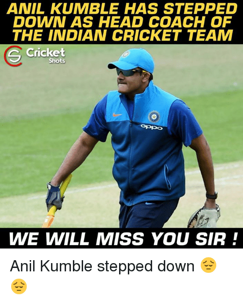 Head, Memes, and Cricket: ANIL KUMBLE HAS STEPPED  DOWN AS HEAD COACH OF  THE INDIAN CRICKET TEAM  Cricket  S Shots  WE WILL MISS YOU SIR Anil Kumble stepped down 😔😔