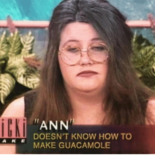 Guacamole, How To, and How: ANN  DOESN'T KNOW HOW TO  A KE  MAKE GUACAMOLE