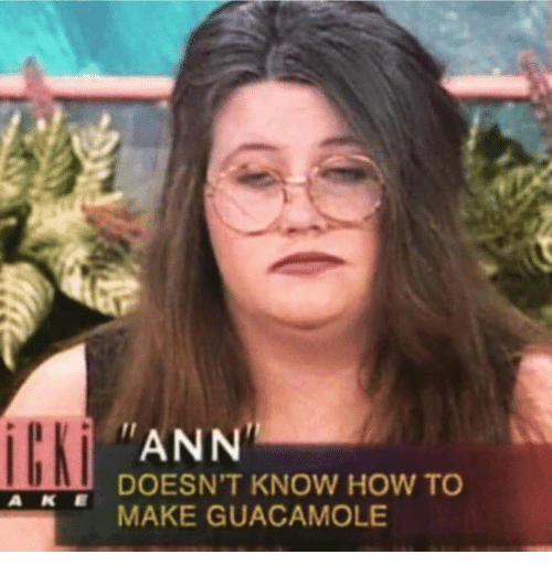 Guacamole, How To, and How: ANN  DOESN'T KNOW HOW TO  MAKE GUACAMOLE  A KE