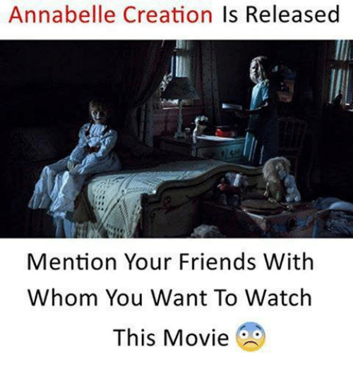 Friends, Memes, and Movie: Annabelle Creation Is Released  Mention Your Friends With  Whom You Want To Watch  This Movie