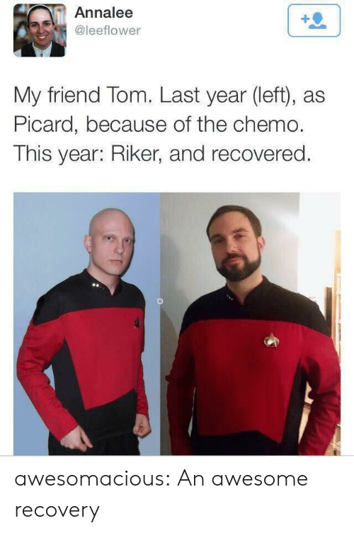 Tumblr, Blog, and Awesome: Annalee  @leeflower  My friend Tom. Last year (left), as  Picard, because of the chemo.  This year: Riker, and recovered. awesomacious:  An awesome recovery