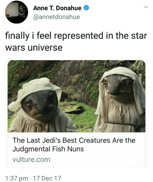 Star Wars, Best, and Fish: Anne T. Donahue  @annetdonahue  finally i feel represented in the star  wars universe  The Last Jedi's Best Creatures Are the  Judgmental Fish Nuns  vulture.com  1:37 pm 17 Dec 17