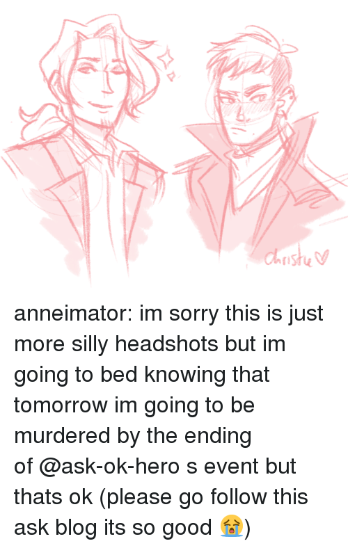 Crying, Sorry, and Target: anneimator:  im sorry this is just more silly headshots but im going to bed knowing that tomorrow im going to be murdered by the ending of @ask-ok-hero s event but thats ok (please go follow this ask blog its so good 😭)