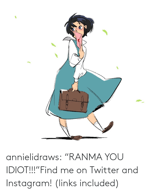 """Idiot: annielidraws:  """"RANMA YOU IDIOT!!!""""Find me on Twitter and Instagram! (links included)"""