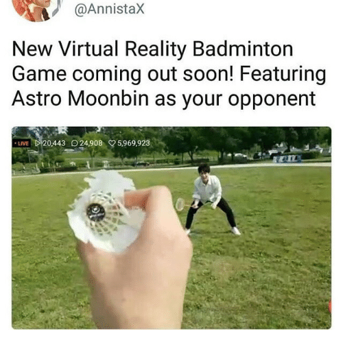 Moonbin: @Annistax  New Virtual Reality Badminton  Game coming out soon! Featuring  Astro Moonbin as your opponent  LIVE  20,443 O24,908 5,969,923