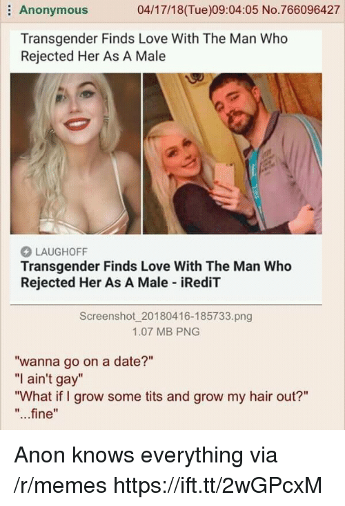 "Love, Memes, and Tits: Anonymous  04/17/18(Tue)09:04:05 No.766096427  Transgender Finds Love With The Man Who  Rejected Her As A Male  LAUGHOFF  Transgender Finds Love With The Man Who  Rejected Her As A Male iRediT  Screenshot 20180416-185733.png  1.07 MB PNG  ""wanna go on a date?""  ""I ain't gay""  ""What if I grow some tits and grow my hair out?""  ""...fine"" Anon knows everything via /r/memes https://ift.tt/2wGPcxM"