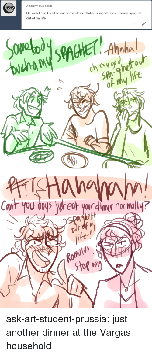 Life, Target, and Tumblr: Anonymous said:  Gil: ooh l can't wait to eat some classic Italian spaghett Lovi: please spaghett  out of my life   he   Spo  life  Rols ask-art-student-prussia:  just another dinner at the Vargas household