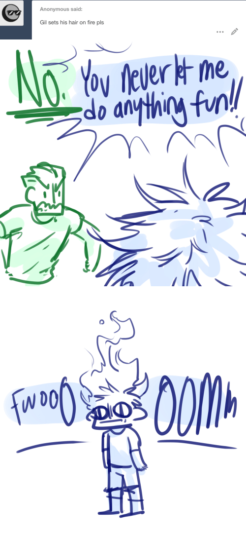 Fire, Anonymous, and Hair: Anonymous said:  Gil sets his hair on fire pls   NoYoy never t me  do anything funl   SDIO