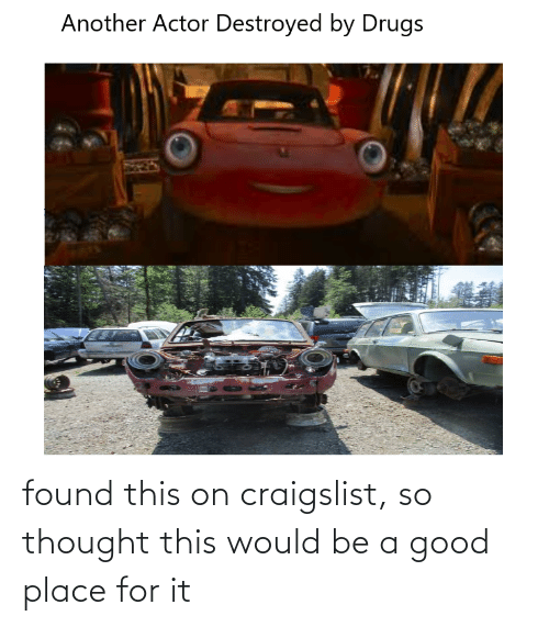actor: Another Actor Destroyed by Drugs found this on craigslist, so thought this would be a good place for it