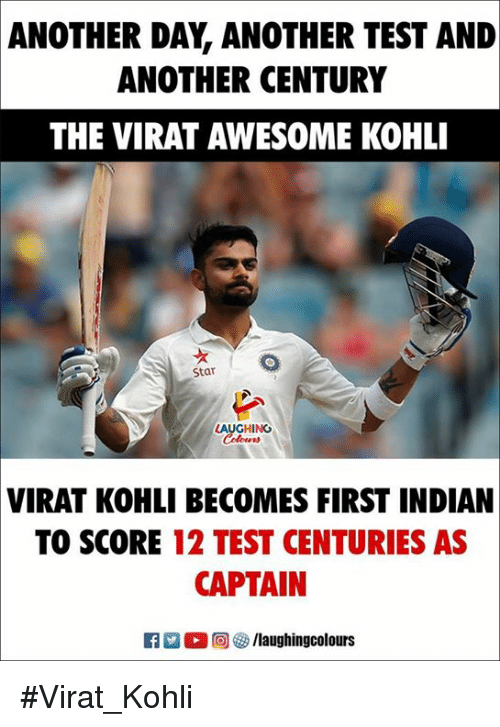 Star, Test, and Indian: ANOTHER  DAY, ANOTHER TEST AND  ANOTHER CENTURY  THE VIRAT AWESOME KOHLI  ッ  Star  LAUGHING  VIRAT  KOHLI BECOMES FIRST INDIAN  TO SCORE 12 TEST CENTURIES AS  CAPTAIN  K7 。回參/laughingcolours #Virat_Kohli