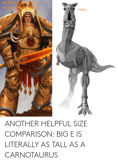 Big E: ANOTHER HELPFUL SIZE COMPARISON: BIG E IS LITERALLY AS TALL AS A CARNOTAURUS