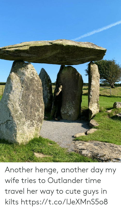 Cute, Memes, and Time: Another henge, another day my wife tries to Outlander time travel her way to cute guys in kilts https://t.co/lJeXMnS5o8