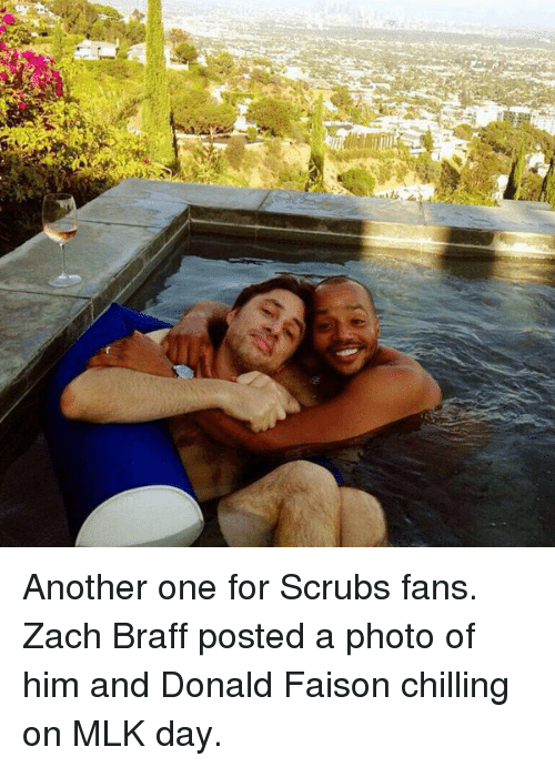 Another One, Memes, and MLK Day: Another one for Scrubs fans. Zach Braff posted a photo of him and Donald Faison chilling on MLK day.