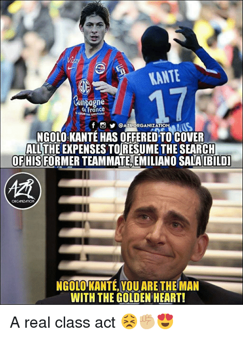 Memes, Heart, and Resume: ANTE  17  Campagne  deFrance  CEUR CAS SAVEURS  T O OAZRORGANIZATION  NGOLO KANTE HAS OFFERED TO COVER  ALL THE EXPENSES TO RESUME THE SEARCH  OFHISFORMER TEAMMATE,EMILIANO SALA IBILD  慣  ORGANIZATION  NGOLO KANTE, YOU ARE THE MAN  WITH THE GOLDEN HEART A real class act 😣✊🏼😍