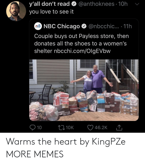 Chicago, Dank, and Love: @anthoknees 10h  y'all don't read  you love to see it  5NBC Chicago  @nbcchic... .11h  CHICAGO  Couple buys out Payless store, then  donates all the shoes to a women's  shelter nbcchi.com/OlgEVbw  10  L10K  46.2K Warms the heart by KingPZe MORE MEMES