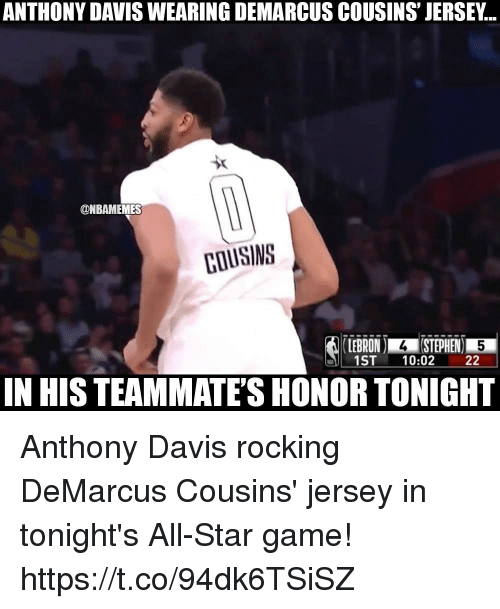 All Star, DeMarcus Cousins, and Anthony Davis: ANTHONY DAVIS WEARING DEMARCUS COUSINS' JERSEY...  ONBAMEMES  COUSINS  LEBRON ISTEPHEN  1ST 10:02 22  N HIS TEAMMATE'S HONOR TONIGHT Anthony Davis rocking DeMarcus Cousins' jersey in tonight's All-Star game! https://t.co/94dk6TSiSZ