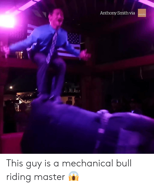 Anthony Smith, Via, and Bull: Anthony Smith via This guy is a mechanical bull riding master 😱