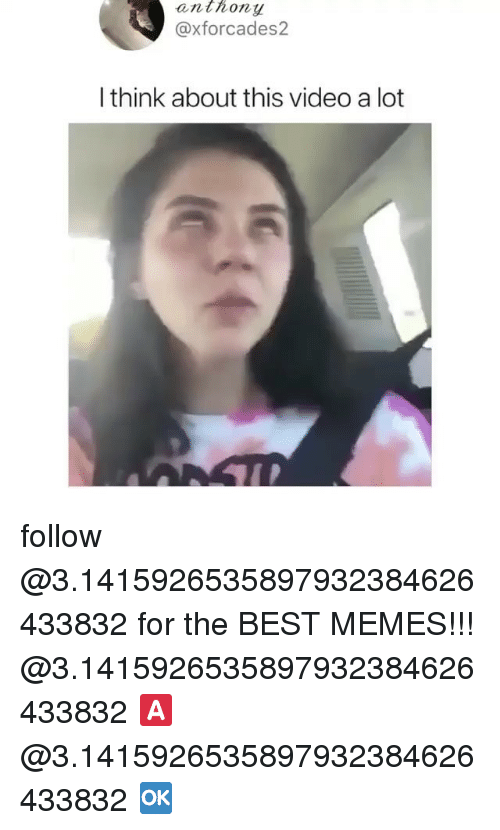Memes, Best, and Video: anthony  @xforcades2  I think about this video a lot follow @3.1415926535897932384626433832 for the BEST MEMES!!! @3.1415926535897932384626433832 🅰️ @3.1415926535897932384626433832 🆗