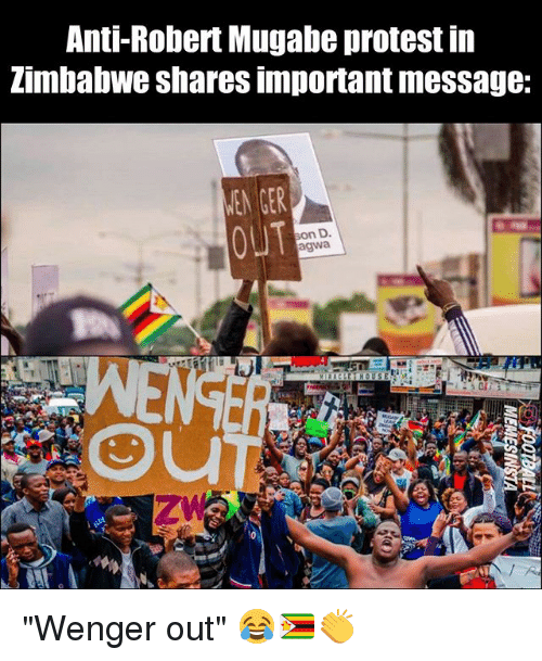 "Memes, Protest, and Anti: Anti-Robert Mugabe protest iin  Zimbabwe shares important message:  MEN GER  OUT  on D  agwa ""Wenger out"" 😂🇿🇼👏"