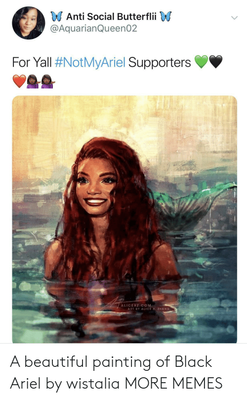 Ariel, Beautiful, and Dank: Anti Social Butterflii  @AquarianQueen02  For Yall #NotMyAriel Supporters  ALICEXZICOM  ART BY ALICE X ZHANG A beautiful painting of Black Ariel by wistalia MORE MEMES