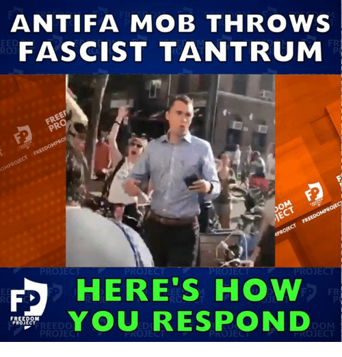 Freedom, How, and Project: ANTIFA MOB THROwS  FASCIST TANTRUM  PROJEC  PROJEC  PROJEC  HERE S HOW  ASOU RESPOND  FR  FREEDOM  PROJECT  FREEDO  PROJECT  DOM  FROJECT
