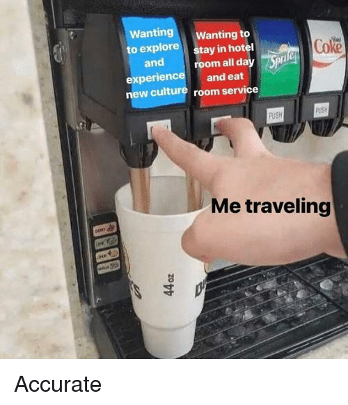 Memes, Hotel, and 🤖: antingWanting to  to explore  stay in hotel  room all da  Coke  and  xperienc and eat  new culture room service  PUSH  PUSH  Me traveling Accurate