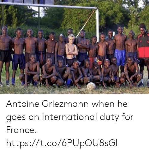 Soccer, France, and International: Antoine Griezmann when he goes on International duty for France. https://t.co/6PUpOU8sGI
