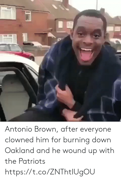 Patriotic, Sports, and Antonio Brown: Antonio Brown, after everyone clowned him for burning down Oakland and he wound up with the Patriots https://t.co/ZNThtIUgOU