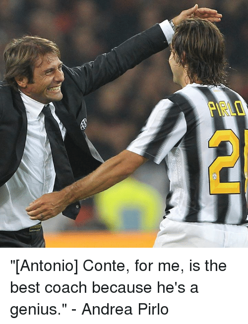 """Andrea Pirlo: """"[Antonio] Conte, for me, is the best coach because he's a genius.""""  - Andrea Pirlo"""