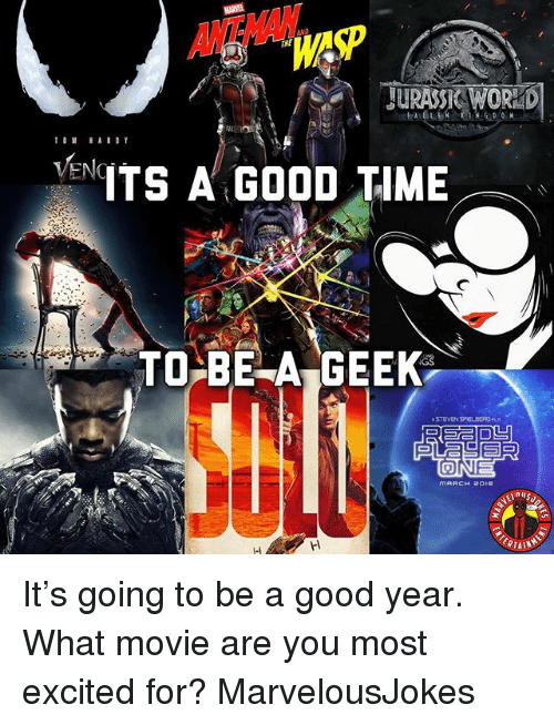ents: ANTWAN  THE  WAP  JURASSK WORKD  ENTS A GOOD TIME  TOE A GEEK  STEVEN SPIOLDERGR It's going to be a good year. What movie are you most excited for? MarvelousJokes
