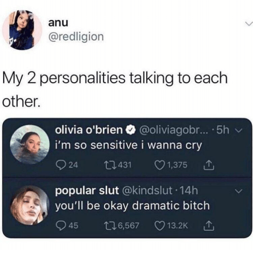 Bitch, Okay, and Olivia: anu  @redligion  My 2 personalities talking to each  other  olivia o'brien @oliviagobr... 5h v  i'm so sensitive i wanna cry  924 0431 1,375  popular slut @kindslut.14h  you'll be okay dramatic bitch  945 6,567 13.2K