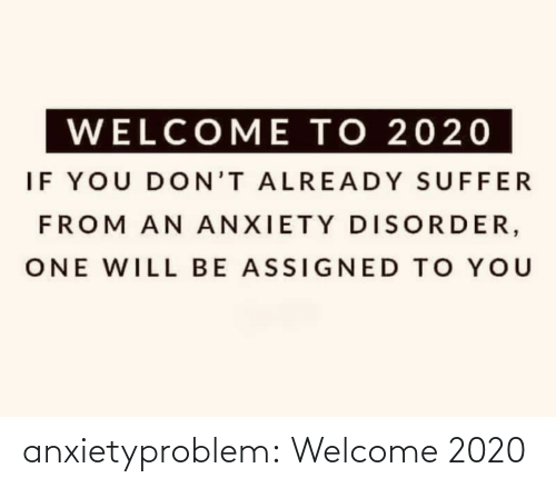 welcome: anxietyproblem:  Welcome 2020