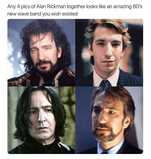 Rickman: Any 4 pics of Alan Rickman together looks like an amazing 80's  new wave band you wish existed