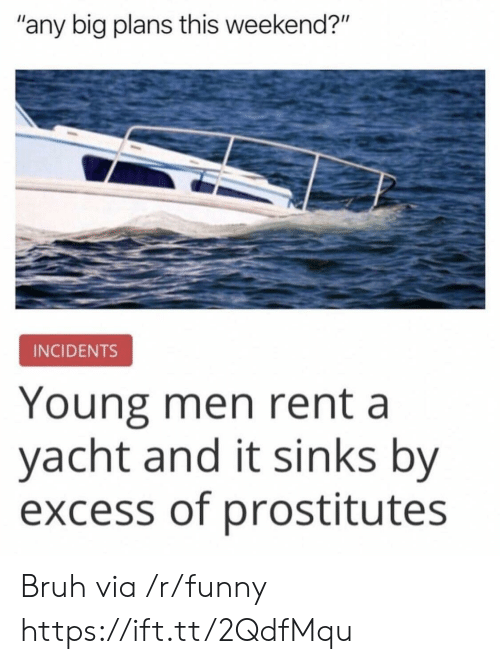 """Yacht: """"any big plans this weekend?""""  INCIDENTS  Young men rent a  yacht and it sinks by  excess of prostitutes Bruh via /r/funny https://ift.tt/2QdfMqu"""