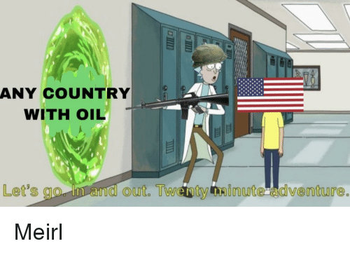 MeIRL, Adventure, and Country: ANY COUNTRY  WITH OIL  Let's go in and out. Twetoty nainute adventure Meirl