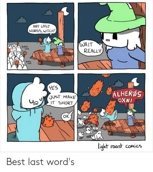 Funny, Roast, and Best: ANY LAST  WORDS, WITCH?  WAIT  REALLY  BURN  HER  BURN  HER  YES  ALHERAS  OXNI  JUST MAKE  IT SHORT  OK  light roast coMics Best last word's